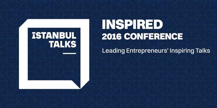 """""""İstanbul TALKS"""", Inspired 2016 Konferansı 16 Mart"""