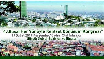 '4. Ulusal Her Yönüyle Kentsel Dönüşüm Kongresi' İstanbul...